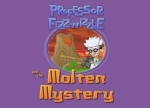 ����� Professor Fizzwizzle and the Molten Mystery