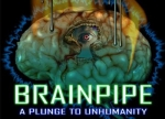 ����� Brainpipe: A Plunge to Unhumanity